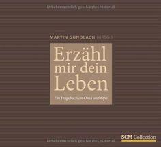 Erzähl mir dein Leben: Ein Fragebuch an Oma und Opa: Amazon.de: Martin Gundlach: Bücher