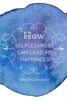 Today on Mindful Monday, we're talking selflessness: how selflessness can lead to happiness, how to practice it, and how self-care can actually be selfless.