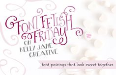 Font Fetish Friday on Kelly Jane Creative http://kellyjanecreative.com/2015/02/06/font-fetish-friday-5/