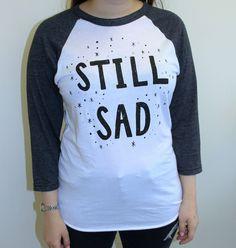 Show that it's okay to feel sad with the Still Sad Baseball Tee, printed on American Apparel