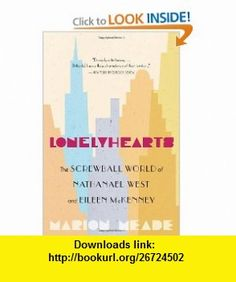 Lonelyhearts The Screwball World of Nathanael West and Eileen McKenney Marion Meade , ISBN-10: 0547386389  ,  , ASIN: B005DIA65I , tutorials , pdf , ebook , torrent , downloads , rapidshare , filesonic , hotfile , megaupload , fileserve