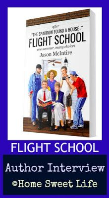 Home Sweet Life: Interview with Author Jason McIntire ~ We've always found it interesting to find out more about the authors of the books we read. Today I'm sharing with you a short e-Interview with Jason McIntire, author of Flight School: one summer, many choices.