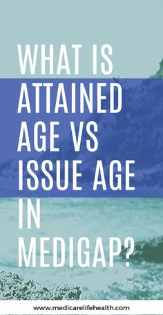 what is attained age vs issued age in medigap plans (medicare supplement pricing) pin Types Of Planning, Independent Insurance, Background Information, Third Way, Health Insurance, Getting Old, Dental, Finance, Age