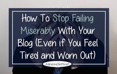 Have you been doing the work yet still aren't getting your desired results? Stop failing miserably with your blog and learn what needs to change.
