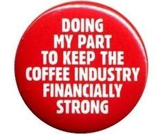 I am not sure if I really love this, but it is true!! Because I love coffee!