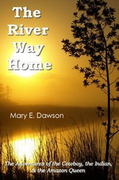 The River Way Home: The Adventures of the Cowboy, the Indian, & the Amazon Queen by Mary E. Dawson, http://www.amazon.com/dp/B00CKASPE6/ref=cm_sw_r_pi_dp_Fo45rb0T6GVZ1