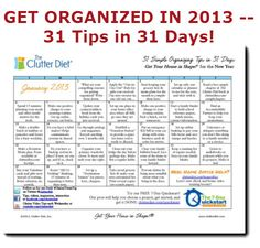 Start the new year off right with an easy tip each day to help you be more organized for 2013! www.clutterdiet.com/31tips