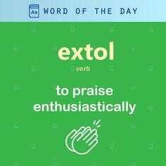 Today's word of the day is a verb: 'extol', meaning to praise enthusiastically 🧔
