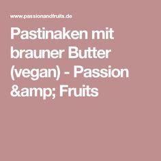 Pastinaken mit brauner Butter (vegan) - Passion & Fruits