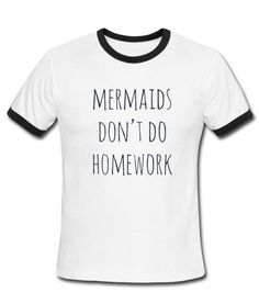 mermaids dont do homeworks shirt – newgraphictees