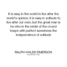 "Ralph+Waldo+Emerson+-+""It+is+easy+in+the+world+to+live+after+the+world's+opinion;+it+is+easy+in"".+inspirational,+philosophy,+social-commentary,+self-reliance,+essay,+lecture,+nonfiction,+transcendentalism"