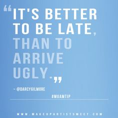 LMAO!!! I look like the crazy lady laughing on my car reading this! Yes, be late and not ugly!