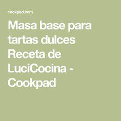 Masa base para tartas dulces Receta de LuciCocina - Cookpad