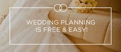 Wedding Planning is Free & Easy!