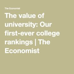 The value of university: Our first-ever college rankings | The Economist