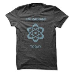 Im Feeling Radiant Today T Shirt, Hoodie, Sweatshirt