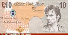 "David Tennant Currency: In the 2006 Christmas Special, ""The Runaway Bride,"" the doctor created a diversion by causing an ATM to spit out money. The prop money used in the show were 10-pound notes with David Tennant on them and 20-pound notes with producer Phil Collinson on them. Now the BBC is letting you print out your own. 