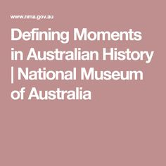 Explore our Defining Moments in Australian History timeline, extended content on more than 150 key events in Australian history and classroom resources including videos and audio. History Timeline, Teaching History, National Museum, Australia, In This Moment, School Ideas