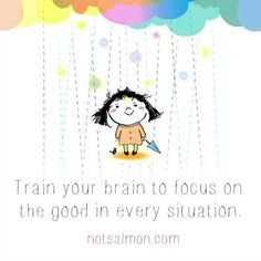 Train your brain to focus on the good in every situation. Words Quotes, Life Quotes, Peace Quotes, Sayings, Karen Salmansohn, Train Your Brain, More Words, Positive Attitude, To Focus