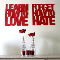 Learn how to love and forget how to hate..