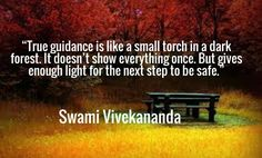 True guidance is like a small torch in a dark forest. It doesn't show everything once.But gives enough light for the next step to be safe. Swami Vivekananda Quotes, The Next Step, Dark Forest, Thought Of The Day, Inspirational Quotes, Humor, Art, Life Coach Quotes, Art Background