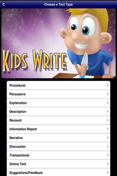 Kids Write Text Types ($0.99)  a tool to help teachers and students with writing. Each text type includes the structure/format, features, & examples. The following text types are explored in this comprehensive app:  - Procedural  - Persuasive  - Recount  - Narrative  - Explanation  - Information reports  - Transactional  - Description  - Narrative  - Discussion  - Online    Included with each text type:  - Structure  - Examples  - Ideas or prompts  - Planner