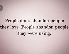 Image may contain: text that says 'People don't abandon people they love. People abandon people they were using.'