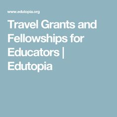 Travel Grants and Fellowships for Educators | Edutopia