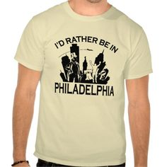 Rather be in Philadelphia T-shirts from Zazzle.com #stanrail  $29.20-Comfortable, casual and loose fitting, our heavyweight t-shirt will quickly become one of your favorites. Made from 6.0 oz, pre-shrunk 100% cotton, it wears well on anyone. We've double-needle stitched the bottom and sleeve hems for durability. Imported. #Philadelphia   #Vintage