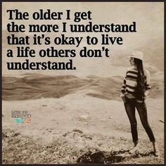 Quote - The older I get....