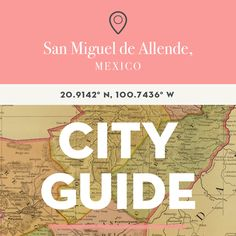 San Miguel de Allende, Mexico City Guide. This city has been on my top-10-wanna-see list for many years. Still waiting for a chance to go!