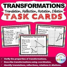 TRANSFOMATIONS including TRANSLATION, REFLECTION, ROTATION & DILATION {40 Taskk Cards} Topics included: ✔ Identify translations, reflections, rotations & dilations. ✔ Verify the properties of transformations. ✔ Describe transformations using coordinates. ✔ Draw translations, reflections, rotations & dilations on a coordinate plane. Perfect for math warm-ups, math stations or assessment prep. 8th Grade math geometry common core 8.G.1, 8.G.2. 8.G.3, 8.G.4