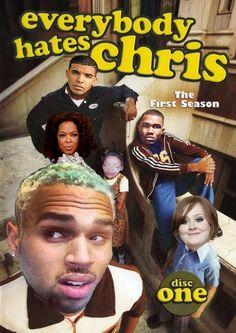 Everybody Hates Chris (Brown) lol