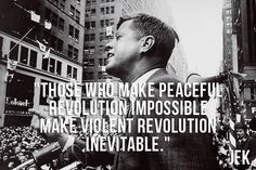 "JFK: ""Those Who Make Peaceful Revolution Impossible, ..."""