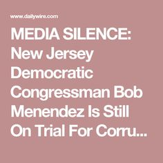 MEDIA SILENCE: New Jersey Democratic Congressman Bob Menendez Is Still On Trial For Corruption | Daily Wire Political Corruption, Politics, Daily Wire, Mainstream Media, Trials, New Jersey, Be Still, Bob