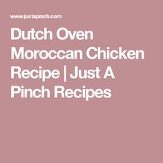 Dutch Oven Moroccan Chicken Recipe | Just A Pinch Recipes