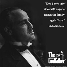 "For Jeff, who reminded me of this movie line from The Godfather.     ""Don't ever take sides with anyone against the family again. Ever."""
