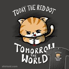 """Today, the Red Dot"" by Transformingegg Today, the Red Dot. Tomorrow, the World. Crazy Cat Lady, Crazy Cats, Beautiful Cats, Animals Beautiful, T Shirt Design Vector, Funny Animals, Cute Animals, Cat Care Tips, Little Critter"