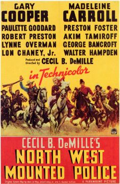 """Movie poster, """"North West Mounted Police"""", starring Gary Cooper, directed by Cecil B Demille, 1940"""