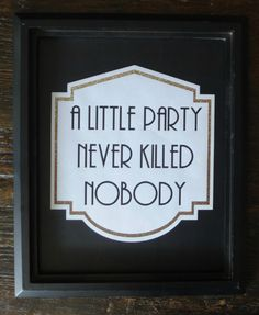 Black & Gold Printable A Little Party Never Killed Nobody Sign- Roaring 20s, Great Gatsby, Bar, DIY Instant Download Typography Print on Etsy, $5.00