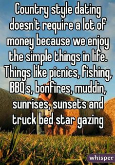Country style dating doesn't require a lot of money because we enjoy the simple things in life. Things like picnics fishing BBQ's bonfires muddin sunrises sunsets and truck bed star gazing Country Dates, Cute N Country, Country Boys, Country Style, Country Couples, Top Country, Country Strong, Country Primitive, Country Girl Life