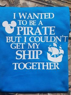Items similar to Disney Shirts/Pirate/Disney Family Shirts/I Wanted To Be A Pirate But I Couldn't Get My Ship Together/Disney World/Disneyland on Etsy Disney Tees, Disney Shirts For Family, Disney Family, Family Shirts, Pirate Quotes, Pirate Shirts, Pirate Life, Disney Quotes