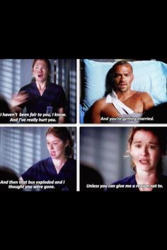 April: I haven't been fair to you, I know. And I've really hurt you. Jackson: And you're getting married. April: and then that bus exploded and I thought you were gone. Unless you can give me a reason not to. Grey's Anatomy quotes.