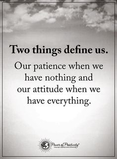 Two things define us. Our patience when we have nothing and our attitude when we have everything.  #powerofpositivity #positivewords  #positivethinking #inspirationalquote #motivationalquotes #quotes #life #love #patience #attitude