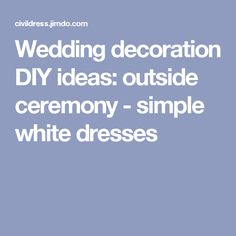 Wedding decoration DIY ideas: outside ceremony - simple white dresses
