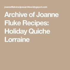 Archive of Joanne Fluke Recipes: Holiday Quiche Lorraine