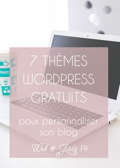 7 thèmes #WordPress #gratuits pour personnaliser son #blog
