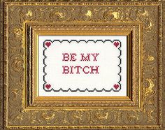 Instantly-Delivered PDFs | Subversive Cross Stitch  | Be My Bitch