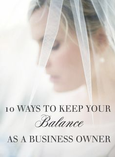 10 Ways To Keep Your Balance as a Business Owner - Justin & Mary - Photography