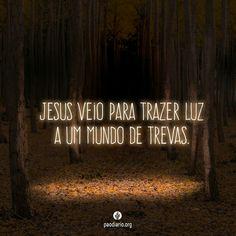Jesus veio para trazer luz a um mundo de trevas